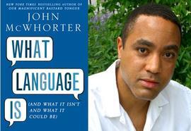 John McWhorter, What Language Is