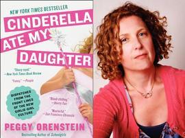 Cinderella Ate My Daughter, Peggy Orenstein