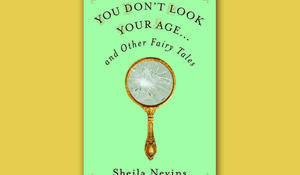 "Text and audio from Sheila Nevins' ""You Don't Look Your Age"""