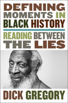 "Excerpt: ""Defining Moments in Black History: Reading Between a Lies"" by Dick Gregory"