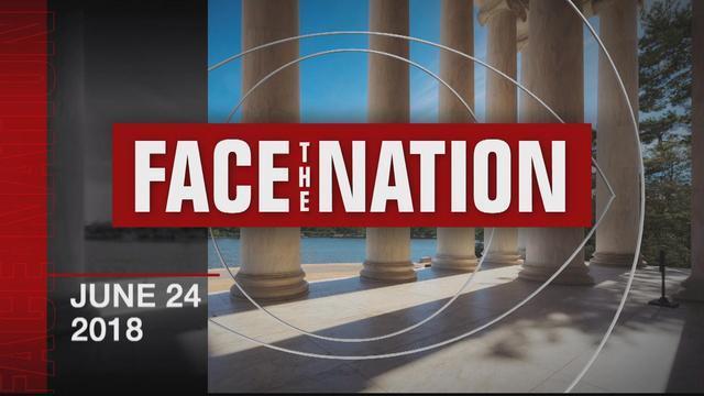 Full Transcript Face The Nation For June 24 2018 Cbs News