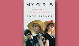 "Todd Fisher remembers Carrie and Debbie in ""My Girls"""