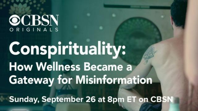 cbsn-fusion-cbsn-originals-conspirituality-wellness-misinformation-thumbnail-799734-640x360.jpg